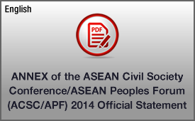 ANNEX of the ASEAN Civil Society Conference/ASEAN Peoples Forum (ACSC/APF) 2014 Official Statement
