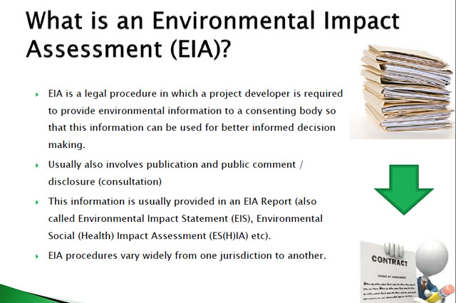 EIA is a legal procedure in which a project developer is required to provide environmental information to a consenting body so that this information can be used for better informed decision making.