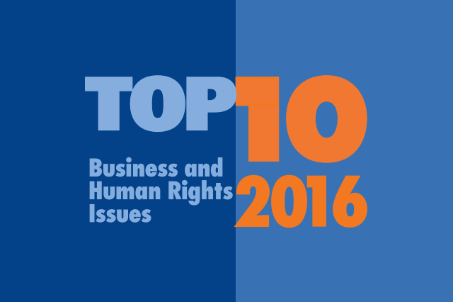 On December 10th, International Human Rights Day, the Institute for Human Rights and Business (IHRB) published its 7th annual Top 10 list of key issues that will shape the business and human rights agenda over the coming year.
